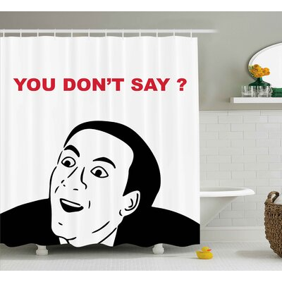 You Dont Say? Decor Shower Curtain Size: 69 H x 84 W