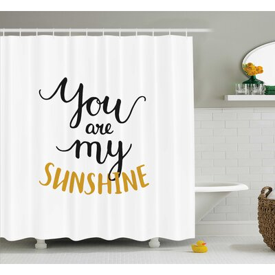 You Are My Sunshine Quotes Decor Shower Curtain Size: 69 H x 84 W