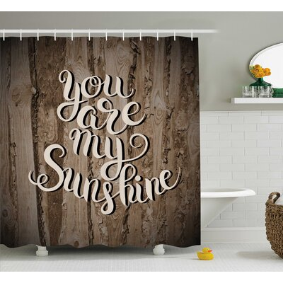 You Are My SunShine Calligraphy Quotes Decor Shower Curtain Size: 69 H x 84 W