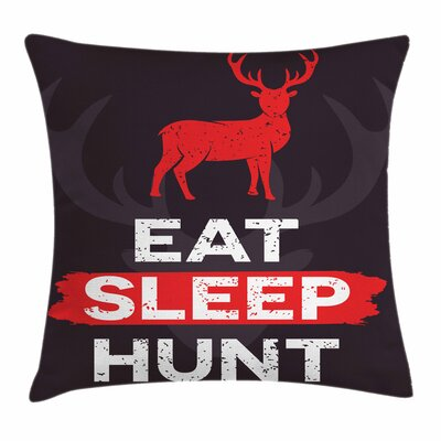 Eat Sleep Hunt Square Pillow Cover Size: 18 x 18