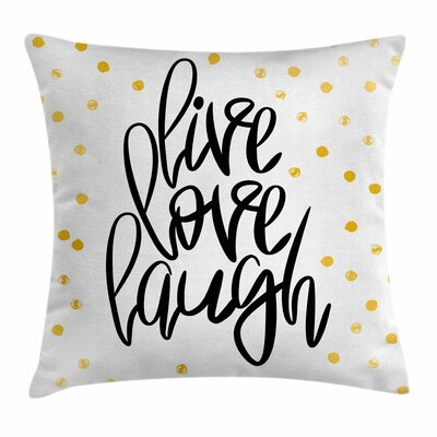 Live Laugh Love Phrase Dots Square Pillow Cover Size: 16 x 16
