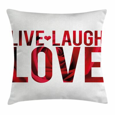 Live Laugh Love Rose Petals Square Pillow Cover Size: 18 x 18