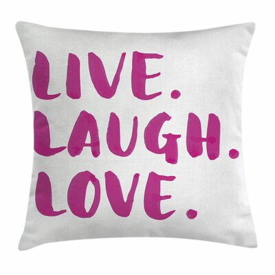 Live Laugh Love Happy Message Square Pillow Cover Size: 16 x 16