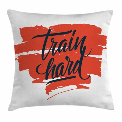 Fitness Train Hard Inspiration Square Pillow Cover Size: 24 x 24