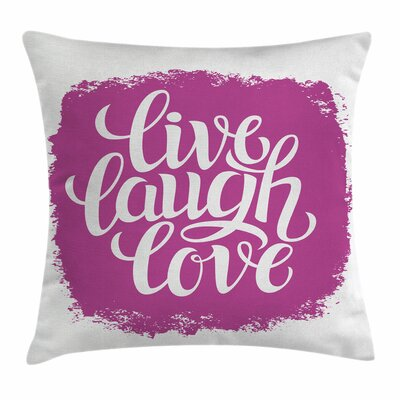 Live Laugh Love Motivation Life Square Pillow Cover Size: 18 x 18