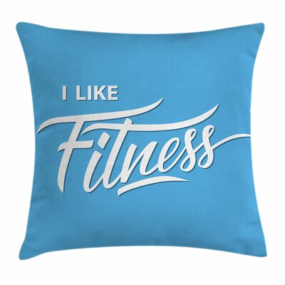 I Like Fitness Quote Square Pillow Cover Size: 16 x 16