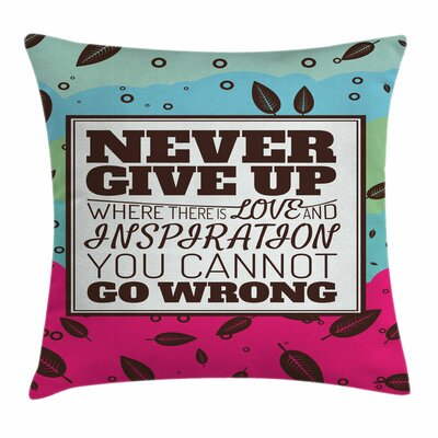 Never Give Up Frame Square Pillow Cover Size: 18 x 18