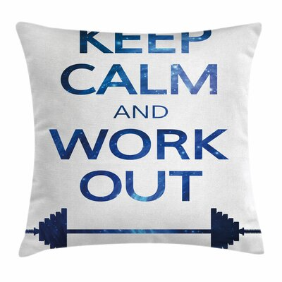 Fitness Keep Calm and Work Square Pillow Cover Size: 24 x 24
