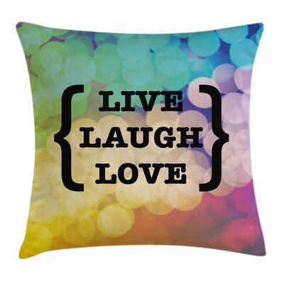 Live Laugh Love Wise Phrase Square Pillow Cover Size: 20 x 20
