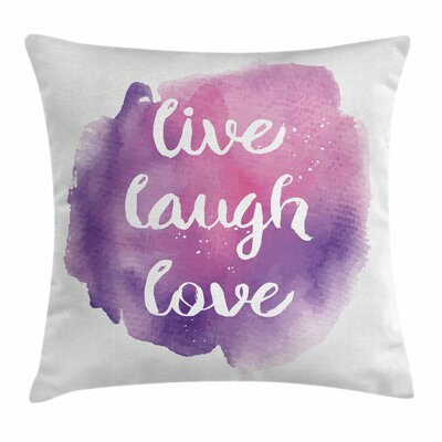 Live Laugh Love Wise Life Art Square Pillow Cover Size: 18 x 18