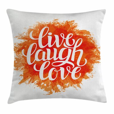 Live Laugh Love Cheerful Phrase Square Pillow Cover Size: 16 x 16