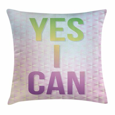 Inspirational Yes I Can Quote Square Pillow Cover Size: 20 x 20