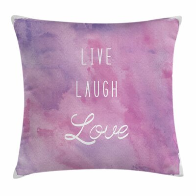 Live Laugh Love Dreamy Positive Square Pillow Cover Size: 16 x 16
