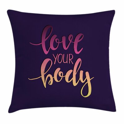 Fitness Love Your Body Positive Square Pillow Cover Size: 20 x 20