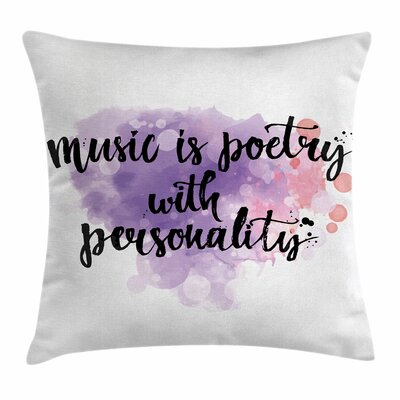Music Decor Inspirational Quote Square Pillow Cover Size: 18 x 18