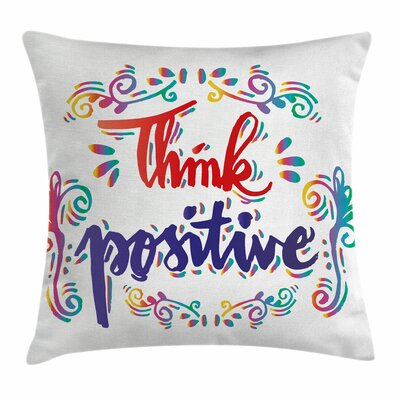 Think Positive Square Pillow Cover Size: 24 x 24