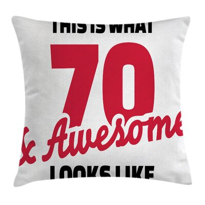 Quote Seventy Awesome Birthday Square Pillow Cover Size: 24 x 24