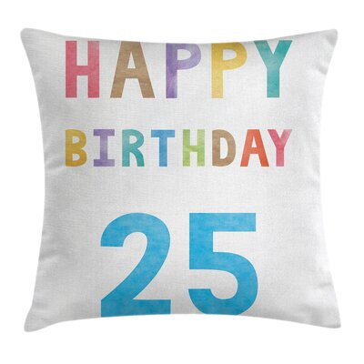 Birthday Watercolor Twenty Five Square Pillow Cover Size: 16 x 16