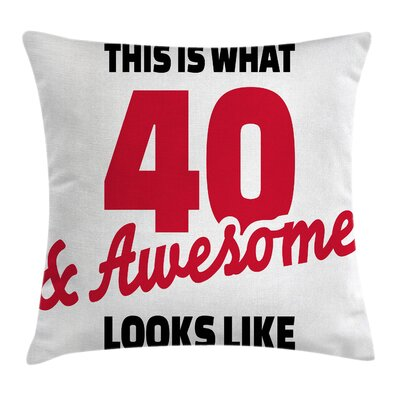 Cool Forty and Awesome Slogan Pillow Cover Size: 16 x 16