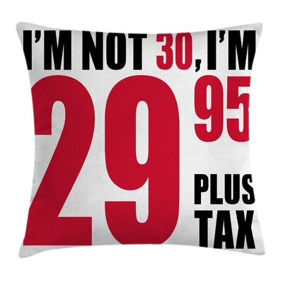 Funny Thirty Birthday Slogan Pillow Cover Size: 16 x 16