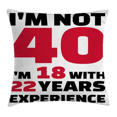 Fun Feeling Eighteen Experience Pillow Cover Size: 18 x 18
