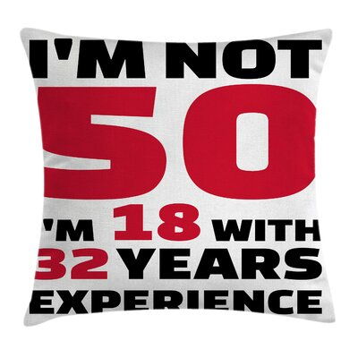 Funny Feeling Eighteen Theme Pillow Cover Size: 16 x 16