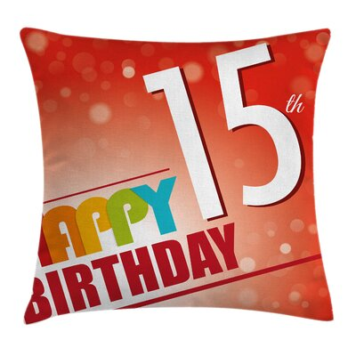 Happy 15th Birthday Concept Square Pillow Cover Size: 16 x 16