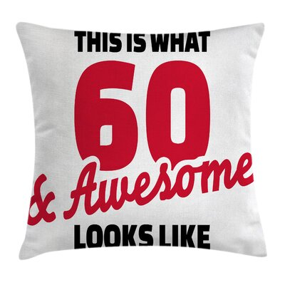 Birthday Quote 60 and Awesome Square Pillow Cover Size: 18 x 18