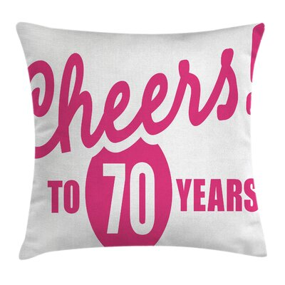 Hot Cheers to 70 Years Square Pillow Cover Size: 16 x 16