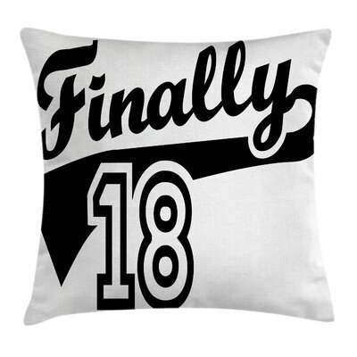 Finally Eighteen Quote Square Pillow Cover Size: 18 x 18