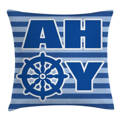 Ahoy with Nautical Wheel Square Pillow Cover Size: 24 x 24
