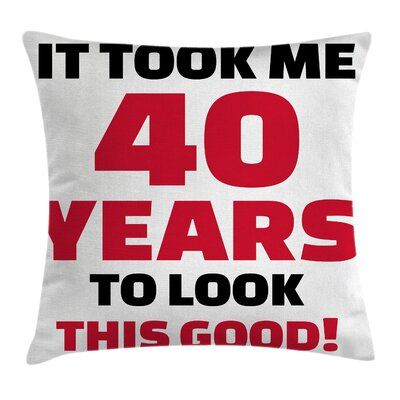 Cool Forty and Looking Good Pillow Cover Size: 24 x 24