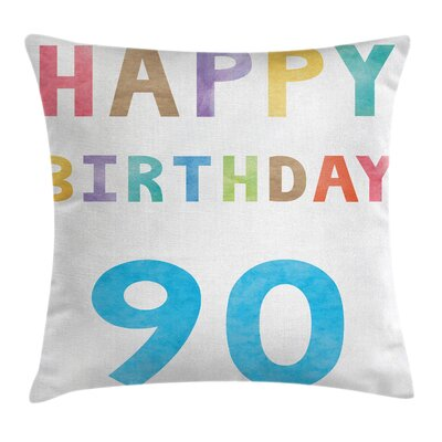 Colorful Happy 90th Birthday Square Pillow Cover Size: 16 x 16
