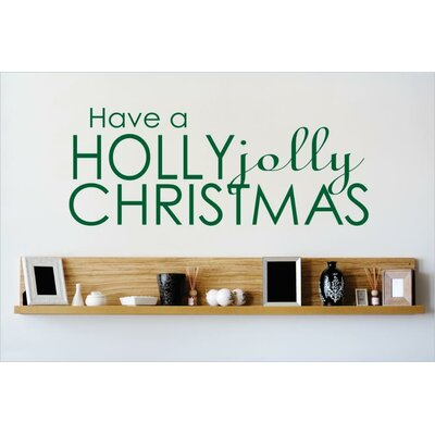 """Have a Holly Jolly Christmas Wall Decal Size: 14"""" H x 30"""" W x 0.16"""" D, Color: Green"""