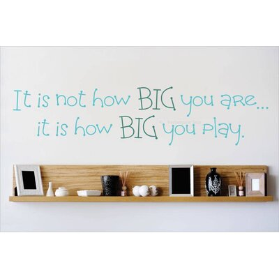 It is Not How Big You Are…It is How Big You Play Wall Decal Color: Baby Blue/Teal, Size: 6