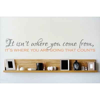 It Isn't Where You Come From, It's Where You Are Going That Counts Wall Decal