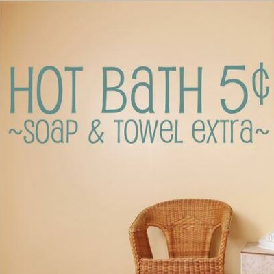 Hot Bath 5¢ ~Soap & Towel Extra~ Wall Decal Size: 6