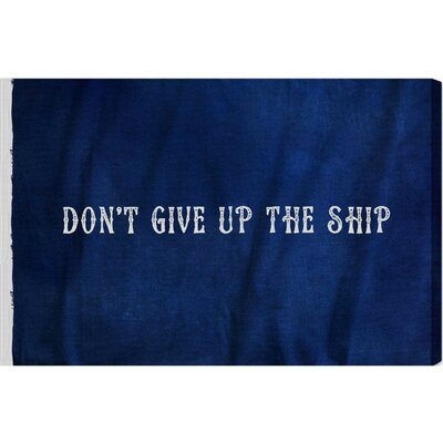 Don't Give Up The Ship Textual Art on Wrapped Canvas