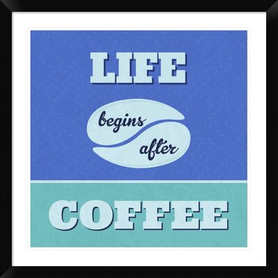 "'Life Begins After Coffee 1' Framed Textual Art Size: 30"" H x 30"" W x 1.5"" D DPF-458975-2424-313"