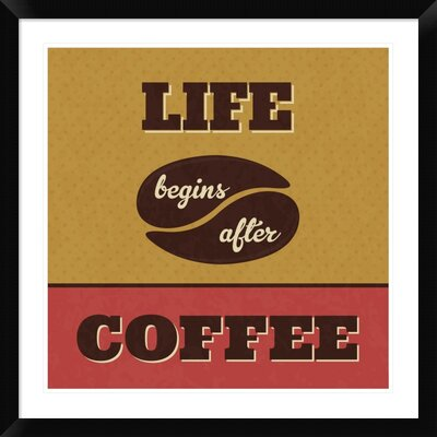 "'Life Begins After Coffee' Framed Textual Art Size: 30"" H x 30"" W x 1.5"" D DPF-458900-2424-313"