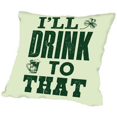 Brett Wilson Ill Drink To That Throw Pillow Size: 20 H x 20 W x 2 D