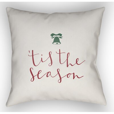 Tis the Season Indoor/Outdoor Throw Pillow Size: 18 H x 18 W x 4 D, Color: White / Red/ Green