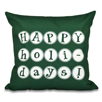 Happy Holidays Print Throw Pillow Color: Green, Size: 20 H x 20 W