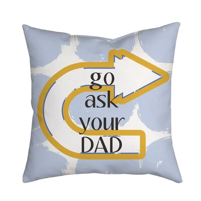 Go Ask Your Dad Textual Throw Pillow