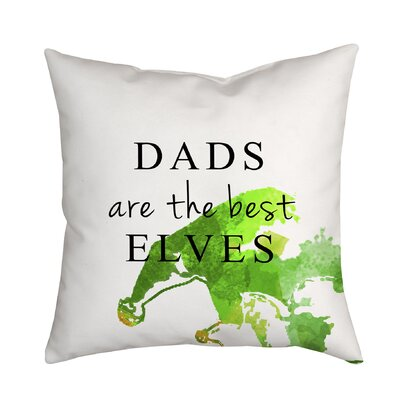 Holiday Treasures Dads Are the Best Elves Textual Throw Pillow Size: 20 H x 20 W x 2 D