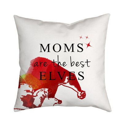 Holiday Treasures Moms Are the Best Elves Textual Throw Pillow Size: 18 H x 18 W x 2 D