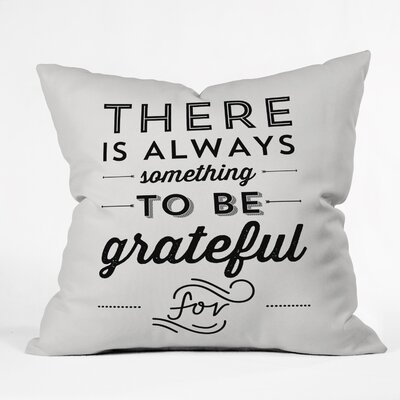 Something To Be Grateful For Throw Pillow Size: 16 H x 16 W x 4 D