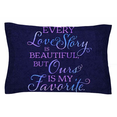 Every Love Story Is Beautiful by Noonday Design Pillow Sham Size: Queen