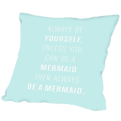 Always Be A Mermaid Outdoor Throw Pillow Size: 18 H x 18 W x 2 D