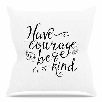 Have Courage and Be Kind by Tracey Coon Throw Pillow Size: 18 H x 18 W x 4 D